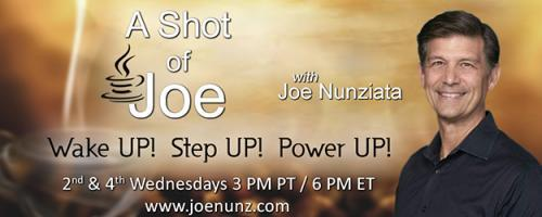 A Shot of Joe with Joe Nunziata - Wake UP! Step UP! Power UP!: How to Stay Enlightened for the Holidays