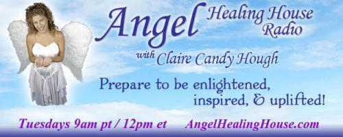 Angel Healing House Radio with Claire Candy Hough: Choose a Happy New Year