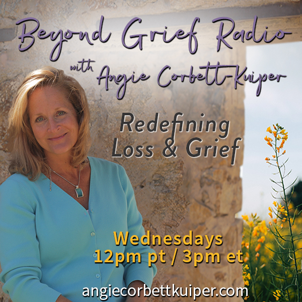 beyond grief radio with angie corbett-kuiper: redefining loss and grief