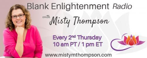Blank Enlightenment Radio with Misty Thompson: Connection to my Spirit Team, Part 2:  Connecting to Your Angels