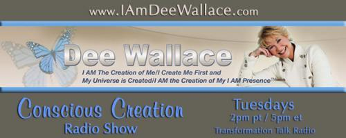 Conscious Creation with Dee Wallace - Loving Yourself Is the Key to Creation: Episode #465