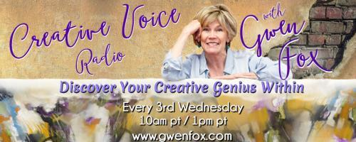 Creative Voice Radio with Gwen Fox: Discover Your Creative Genius Within: Where does Creativity come from...Confidence