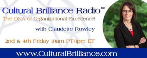 Cultural Brilliance Radio: The DNA of Organizational Excellence with Claudette Rowley: Shift Your Cultural Brilliance Into High Gear! with Colette Marie Stefan