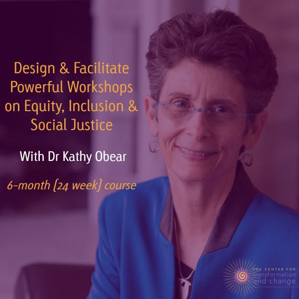 Design & Facilitate Powerful Workshops on Equity, Inclusion & Social Justice with Dr. Kathy Obear