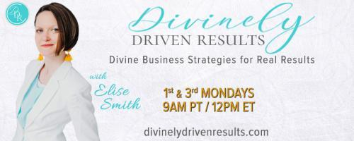 Divinely Driven Results with Elise Smith: Divine Business Strategies for Real Results: Money Mindset, Strategies, and Faith: How to Attract More Than Just Money