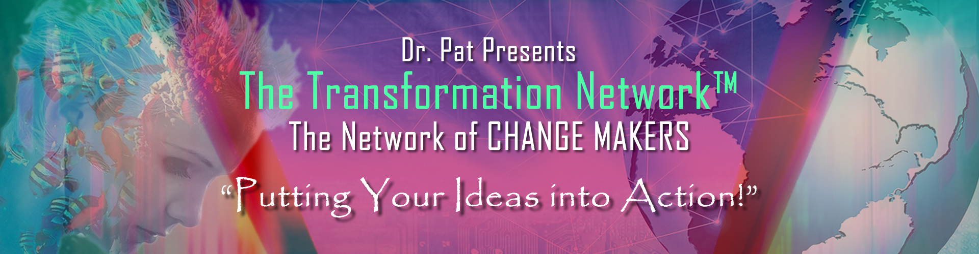 Dr. Pat presents The Transformation Network