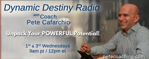 Dynamic Destiny Radio with Coach Pete Cafarchio: Unpack Your Powerful Potential: Passing the Generational Baton