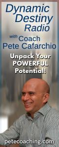 Dynamic Destiny Radio with Coach Pete Cafarchio: Unpack Your Powerful Potential: Clarify Your Life Purpose