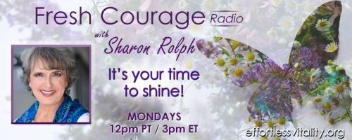 Fresh Courage Radio with Sharon Rolph: It's your time to shine!: Courage: Lost & Found - let's nourish yours! Guest Kate McGuinness