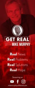 Get Real with Mike Murphy: Real News, Real Problems, Real Solutions, Real Hope