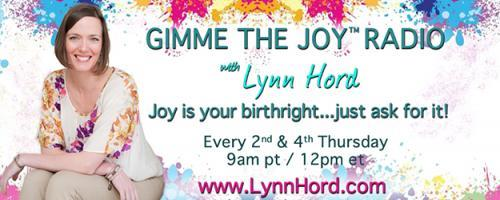 Gimme the Joy ™ Radio with Lynn Hord: Joy is your birthright....just ask for it!: Joy at work: Don't like your job? Doesn't mean it can't bring you some joy.