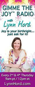 Gimme the Joy ™ Radio with Lynn Hord: Joy is your birthright....just ask for it!