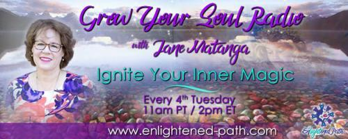 Grow Your Soul Radio with Jane Matanga: Ignite Your Inner Magic!: Connecting with your Angels with guest Trudy Griswold!