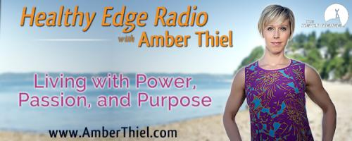 Healthy Edge Radio with Amber Thiel - Living with Power, Passion, and Purpose: Premiere Show! The Struggle is Real