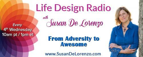Life Design Radio with Susan De Lorenzo: From Adversity to Awesome: Put on the Gorilla Suit: Magnetize the Life You'd Love