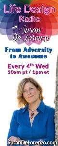 Life Design Radio with Susan De Lorenzo: From Adversity to Awesome