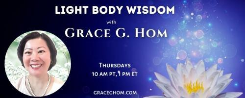 Light Body Wisdom: Strengthening the Kidney and Bladder Meridians, Part II with Grace G. Hom, Ep #107