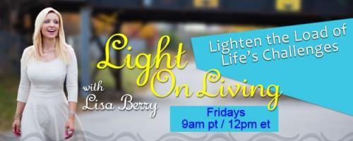 Light On Living with Lisa Berry: Lighten the Load of Life's Challenges: Spiritual and Broke with Jennifer Noel Taylor