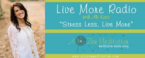 "Live More Radio with Ali Katz - ""Stress Less, Live More!"": Self Love and Self Care"