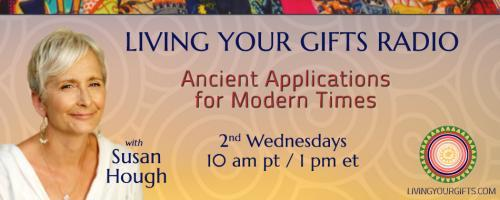 Living Your Gifts Radio with Susan Hough: Ancient Applications for Modern Times: Finding Your Mentor: Taking A Risk!