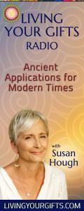 Living Your Gifts Radio with Susan Hough: Ancient Applications for Modern Times