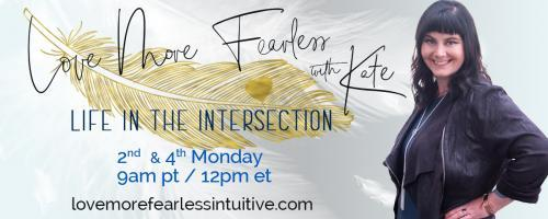 Love More Fearless Radio with Kate: Life in the Intersection: Abundant Living with Sonali Bharania