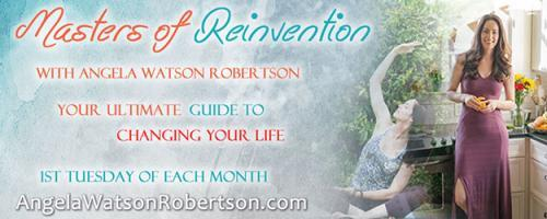 Masters of Reinvention with Angela Watson Robertson - Your Ultimate Guide to Changing Your Life: Improve Your Relationships Using The Third Circle Protocol with Georgina Cannon
