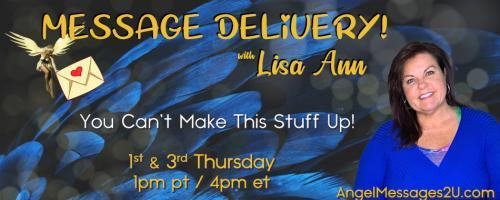 Message Delivery! by Lisa Ann: You Can't Make This Stuff Up!: ASK YOUR ANGELS!