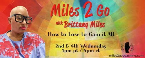 Miles 2 Go with Brittany Miles: How to Lose to Gain It All: Things I'm Not Apologizing For