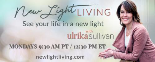 New Light Living with Ulrika Sullivan: See your life in a new light: Self Confidence Strategies to Make Space for Change