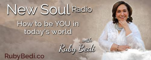 New Soul Radio with Ruby Bedi - How to be YOU in Today's World: New Soul Science - What Does it Mean for YOU?