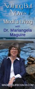 Nothing But Now ~ Mindful Living with Dr. Mariangela Maguire: What\'s your story?