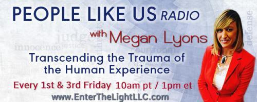 People Like Us Radio with Megan Lyons: Transcending The Trauma of The Human Experience: How emotional trauma impacts your overall health with Virigina Lyons and Dr. Pat