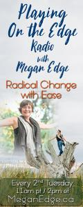 Playing on the Edge Radio: with Megan Edge: Radical Change with Ease: On the Edge of Ego and Spirit!