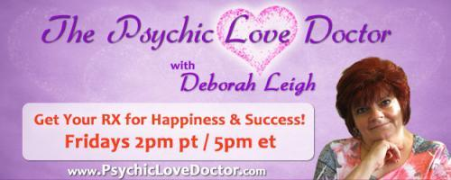 Psychic Love Doctor Show with Deborah Leigh and Intuitive Co-host Daryl: Psychic Soup Celebrity Style and Live Audience Readings
