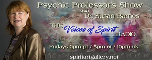 Psychic Professor's Show with Dr. Susan Barnes - The Voices of Spirit Radio: Psychic & Paranormal Phenomena with George Hansen