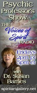 Psychic Professor's Show with Dr. Susan Barnes - The Voices of Spirit Radio