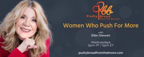 Pushy Broad From The Bronx® with Ellen Stewart: Women Who Push For More: Premier of New Show: Women Who Push For More, a Conversation with Dr. Pat Baccili