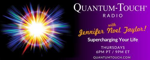 Quantum-Touch® Radio with Jennifer Noel Taylor: Supercharging Your Life!: Special Guest Carol Lee, Quantum-Touch Instructor and Spiritual Consultant