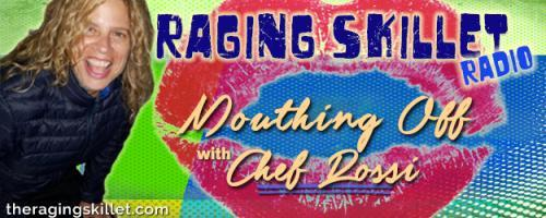 Raging Skillet Radio - Mouthing Off with Chef Rossi!: Imagine Walking in Someone Else's Shoes