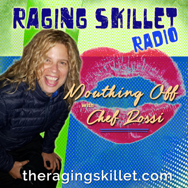 Raging Skillet Radio - Mouthing Off with Chef Rossi