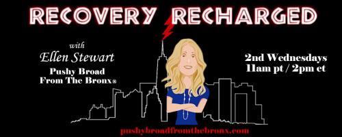 Recovery Recharged with Ellen Stewart: Pushy Broad From The Bronx®: Recovery and the Celebrity Spotlight with guest Michael O'Leary!