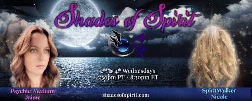 "Shades of Spirit: Making Sacred Connections Bringing A Shade Of Spirit To You with Psychic Medium Jaime & ""Spiritwalker"" Nicole: Curses-Hexing-Attachments: Regain Your Power"