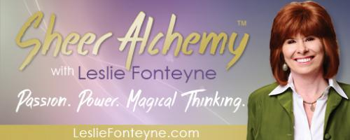 Sheer Alchemy! with Co-host Leslie Fonteyne: Big Dreams, Small Containers: Evening It Up