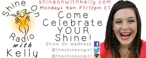 Shine On Radio with Kelly - Find Your Shine!: Celebrating and Rocking Your Sensitivity!