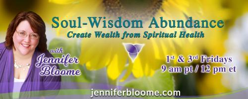 Soul-Wisdom Abundance: Create Wealth from Spiritual Health with Jennifer Bloome: Who's in charge? Take the lead in your money relationship!