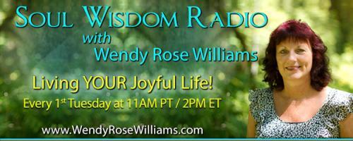 Soul Wisdom Radio with Wendy Rose Williams - Living YOUR Joyful Life!: Revision Your Past To Enhance Now!
