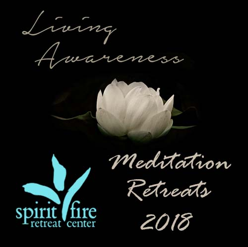 Spirit Fire 2018 -The Practice of Living Awareness Meditation Retreats