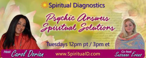 Spiritual Diagnostics Radio - Psychic Answers & Spiritual Solutions with Carol Dorian & Co-host Susanne Evans: The Energy Response