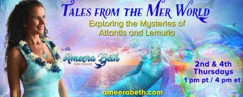 Tales from the Mer World with Ameera Beth: Exploring the Mysteries of Atlantis and Lemuria: The Return to the Water World